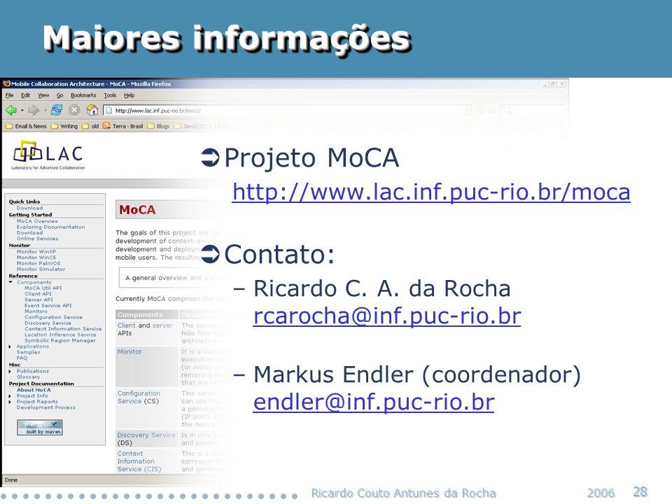 28 2006 Projeto MoCA http://www.lac.inf.puc-rio.br/moca Contato: –Ricardo C. A. da Rocha rcarocha@inf.puc-rio.br –Markus Endler (coordenador) endler@i