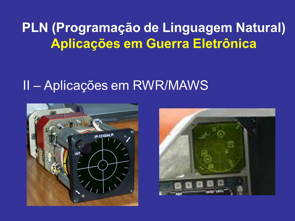 PLN (Programação de Linguagem Natural) Aplicações em Guerra Eletrônica II – Aplicações em RWR/MAWS