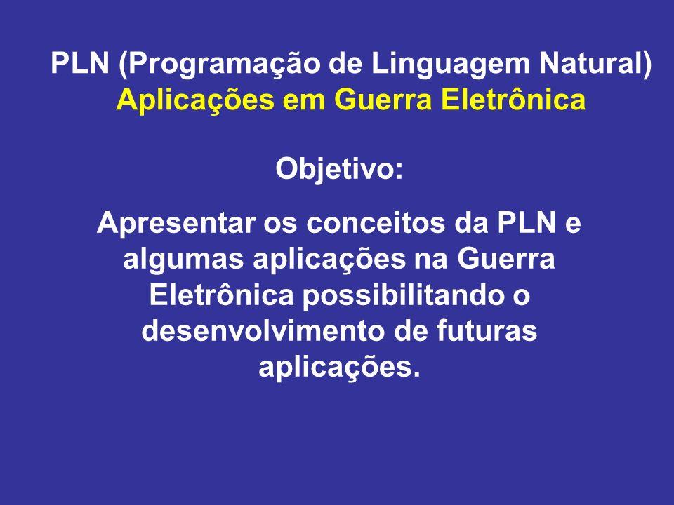 PLN (Programação de Linguagem Natural) Aplicações em Guerra Eletrônica Objetivo: Apresentar os conceitos da PLN e algumas aplicações na Guerra Eletrônica possibilitando o desenvolvimento de futuras aplicações.