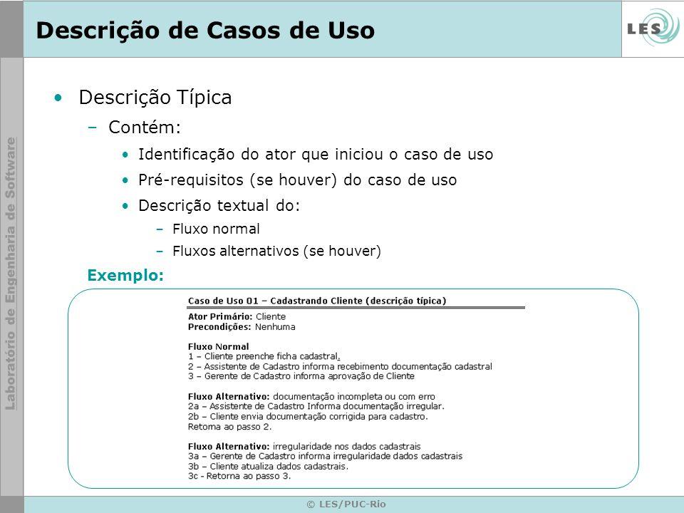 © LES/PUC-Rio Descrição de Casos de Uso Descrição Típica –Contém: Identificação do ator que iniciou o caso de uso Pré-requisitos (se houver) do caso d