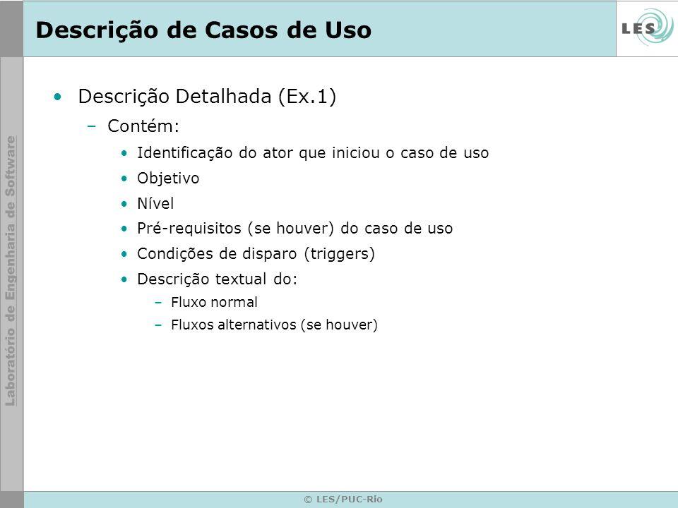 © LES/PUC-Rio Descrição de Casos de Uso Descrição Detalhada (Ex.1) –Contém: Identificação do ator que iniciou o caso de uso Objetivo Nível Pré-requisi