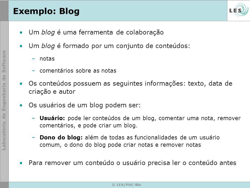 © LES/PUC-Rio Exemplo: Blog Um blog é uma ferramenta de colaboração Um blog é formado por um conjunto de conteúdos: –notas –comentários sobre as notas