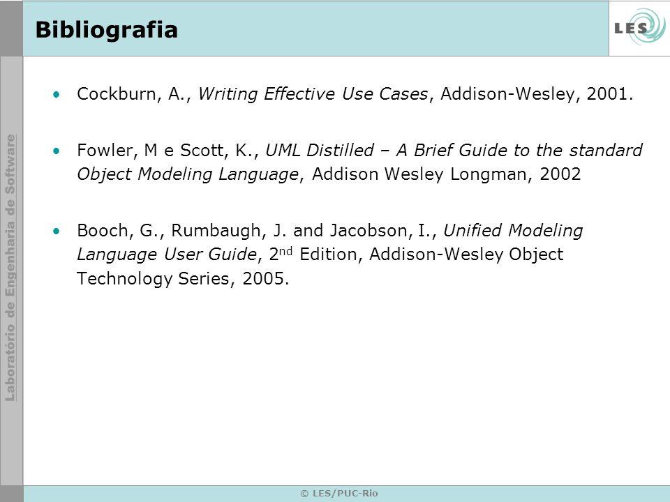 © LES/PUC-Rio Bibliografia Cockburn, A., Writing Effective Use Cases, Addison-Wesley, 2001. Fowler, M e Scott, K., UML Distilled – A Brief Guide to th