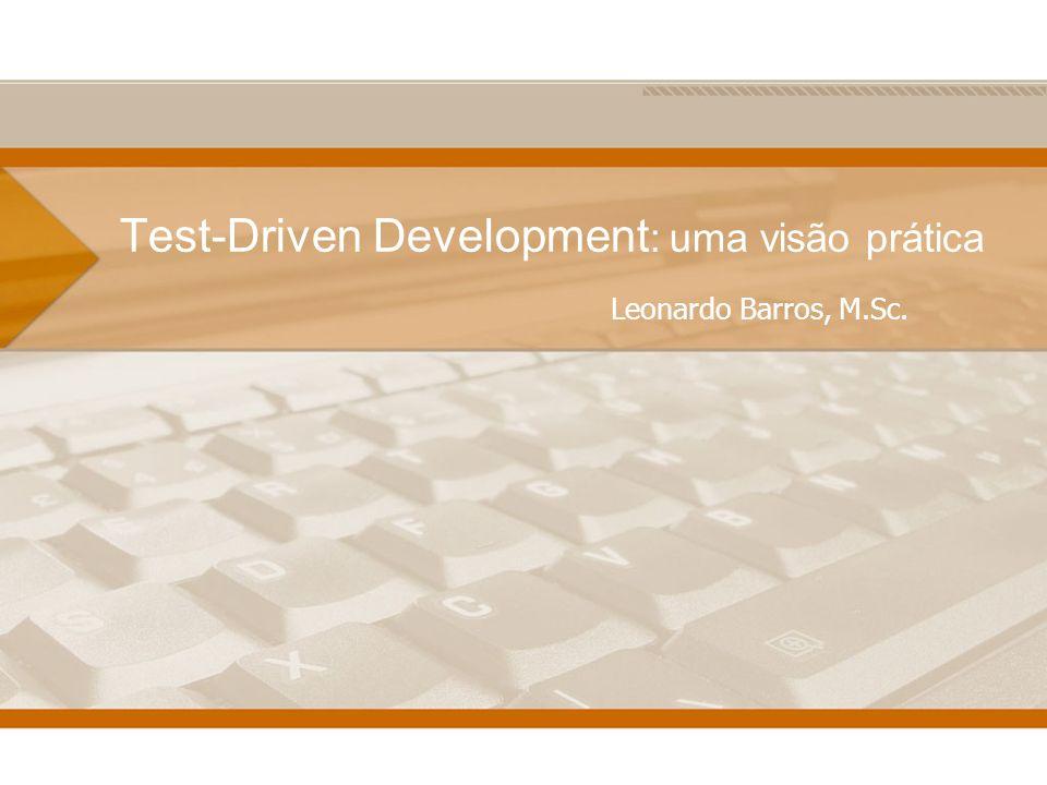 Test-Driven Development : uma visão prática Leonardo Barros, M.Sc.