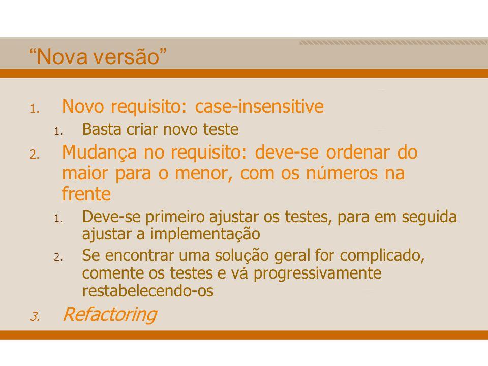 Nova versão 1. Novo requisito: case-insensitive 1. Basta criar novo teste 2. Mudan ç a no requisito: deve-se ordenar do maior para o menor, com os n ú