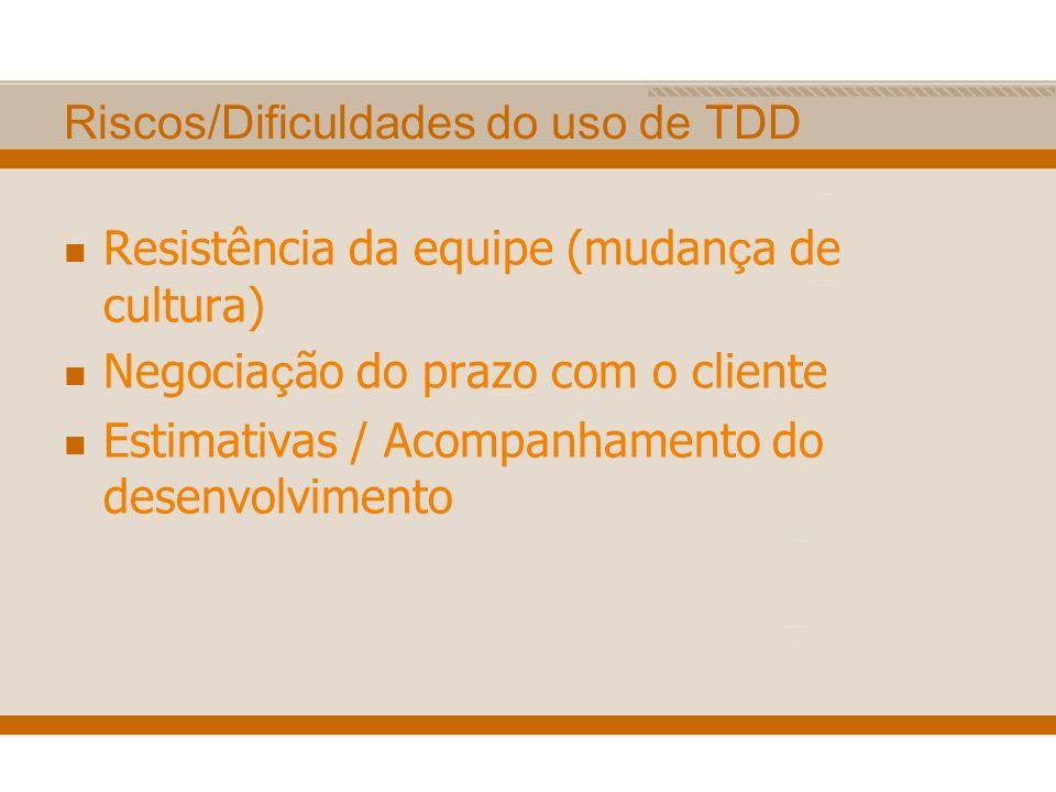 Riscos/Dificuldades do uso de TDD Resistência da equipe (mudan ç a de cultura) Negocia ç ão do prazo com o cliente Estimativas / Acompanhamento do des