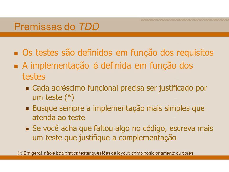 Premissas do TDD Os testes são definidos em fun ç ão dos requisitos A implementa ç ão é definida em fun ç ão dos testes Cada acr é scimo funcional pre