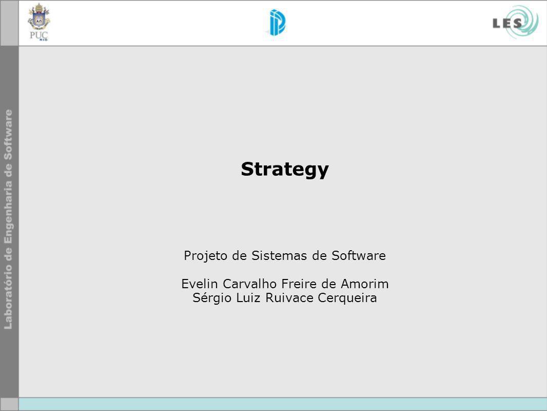 Strategy Projeto de Sistemas de Software Evelin Carvalho Freire de Amorim Sérgio Luiz Ruivace Cerqueira
