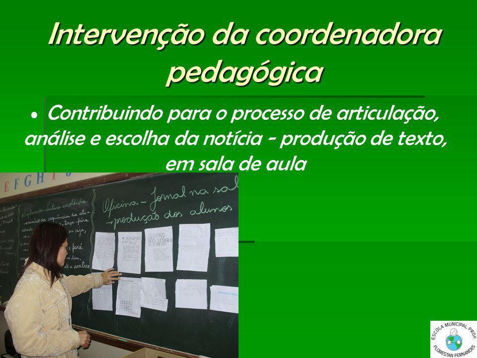 Intervenção da coordenadora pedagógica Contribuindo para o processo de articulação, análise e escolha da notícia - produção de texto, em sala de aula