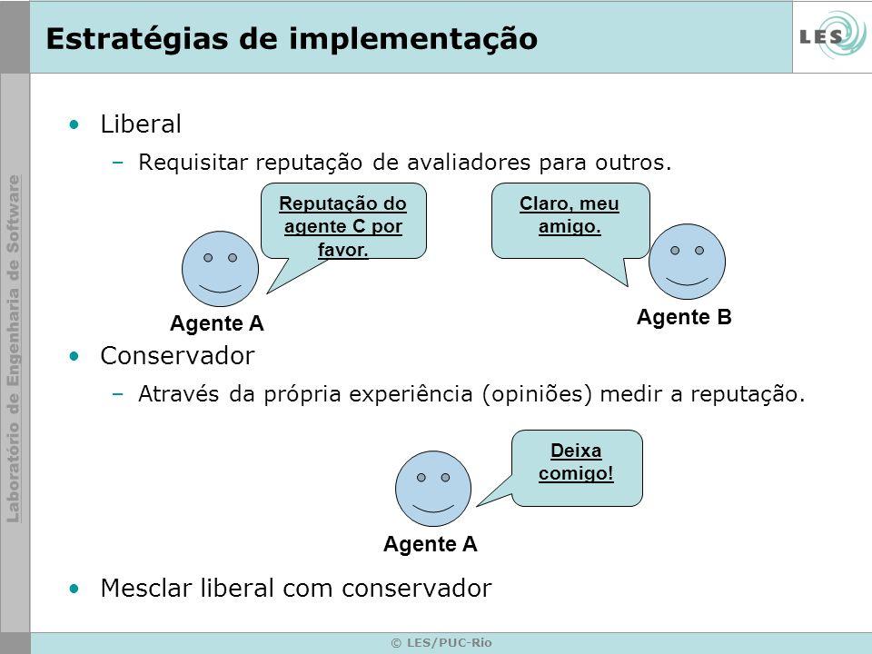 © LES/PUC-Rio Estratégias de implementação Liberal –Requisitar reputação de avaliadores para outros.