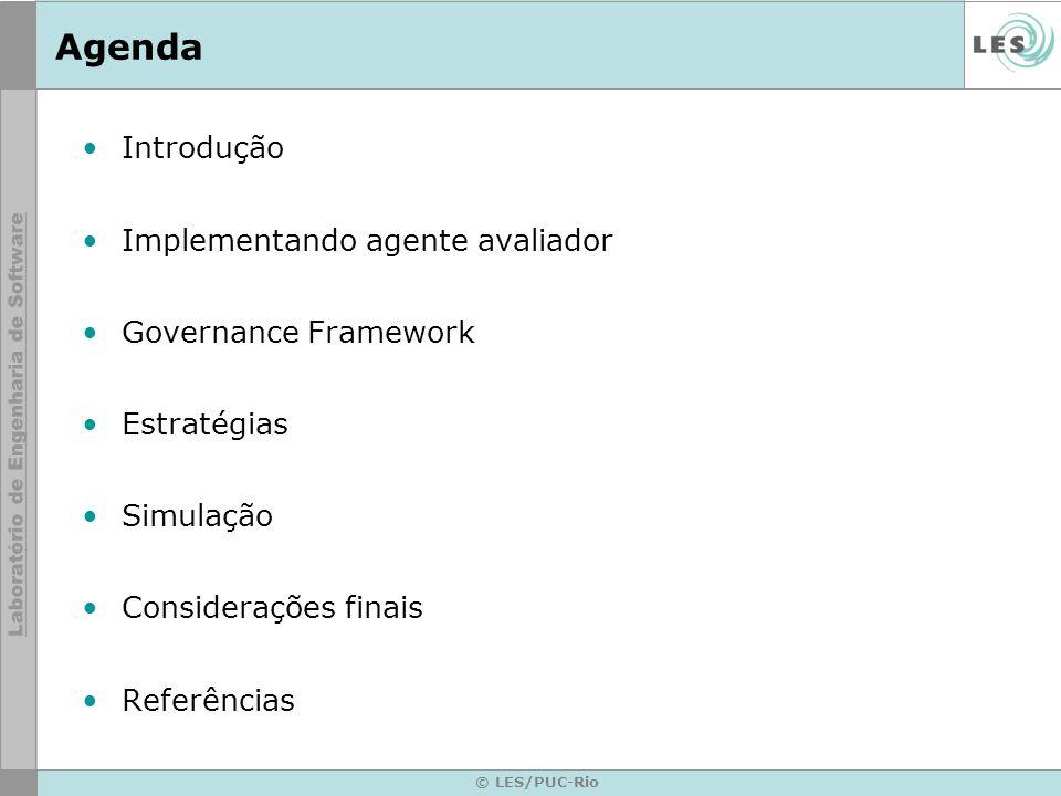 © LES/PUC-Rio Considerações finais Terminar a adaptação do Governance Framework no agente do ART-Testbed.