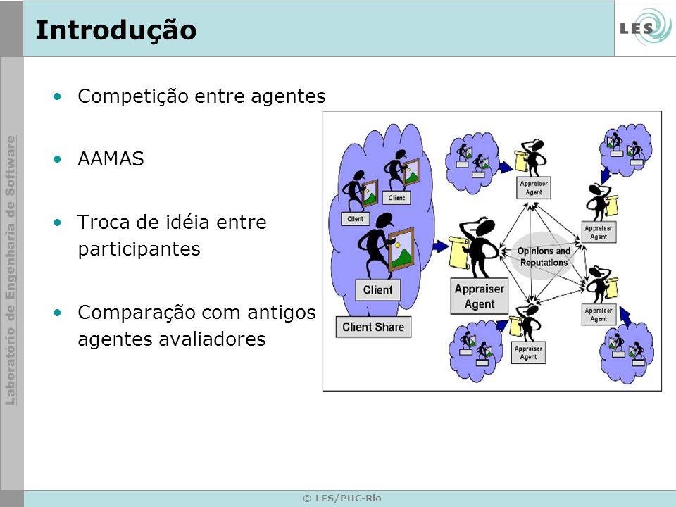 © LES/PUC-Rio Introdução Competição entre agentes AAMAS Troca de idéia entre participantes Comparação com antigos agentes avaliadores