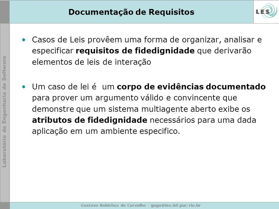 Gustavo Robichez de Carvalho - guga@les.inf.puc-rio.br Documentação de Requisitos Casos de Leis provêem uma forma de organizar, analisar e especificar