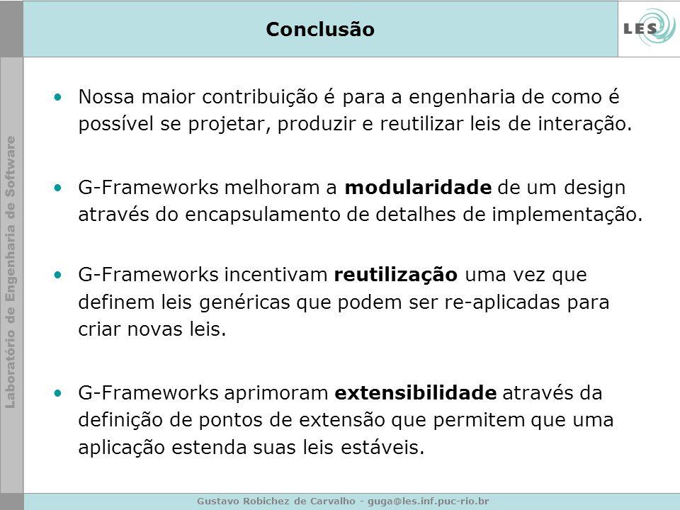 Gustavo Robichez de Carvalho - guga@les.inf.puc-rio.br Conclusão Nossa maior contribuição é para a engenharia de como é possível se projetar, produzir