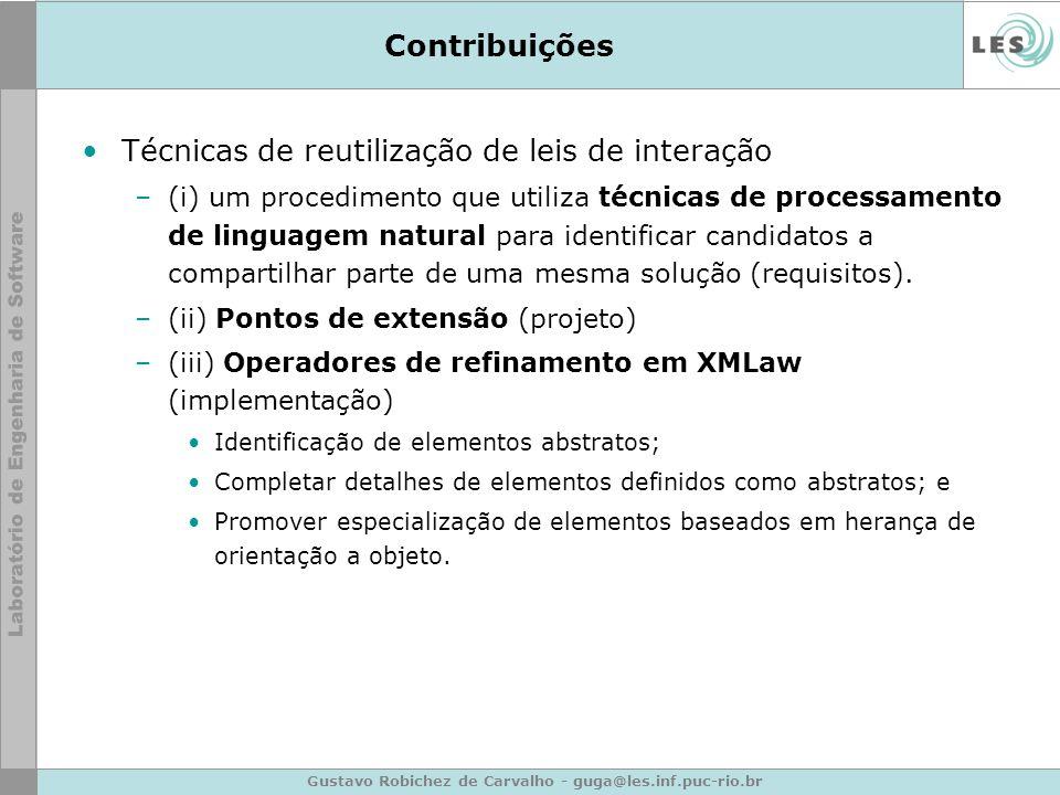 Gustavo Robichez de Carvalho - guga@les.inf.puc-rio.br Contribuições Técnicas de reutilização de leis de interação –(i) um procedimento que utiliza té