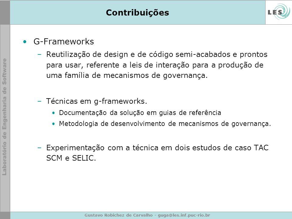 Gustavo Robichez de Carvalho - guga@les.inf.puc-rio.br Contribuições G-Frameworks –Reutilização de design e de código semi-acabados e prontos para usa
