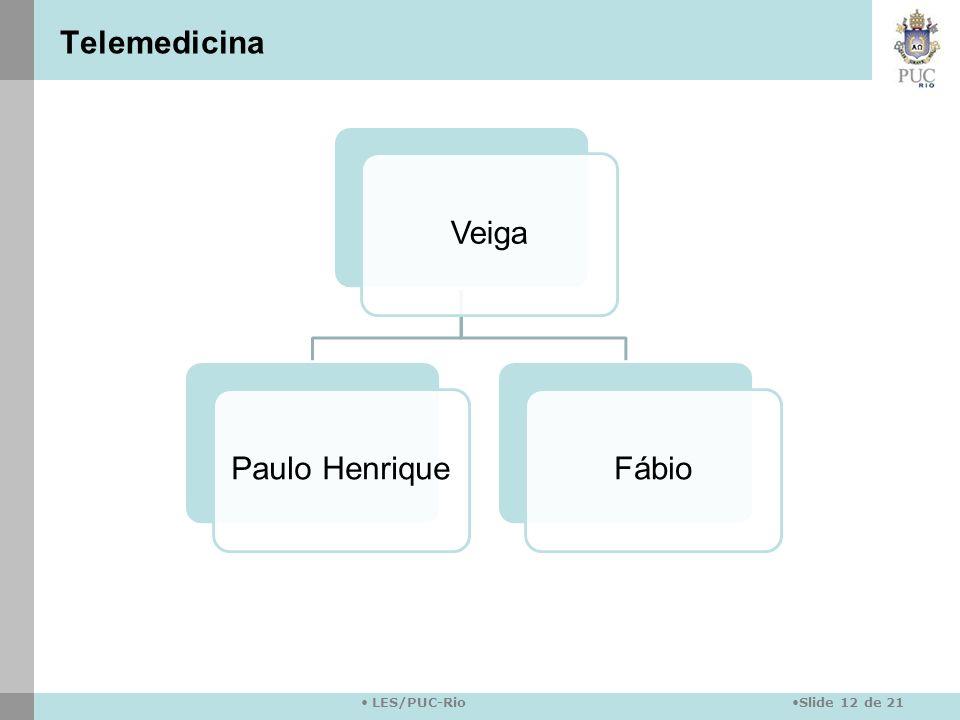 Slide 12 de 21 LES/PUC-Rio VeigaPaulo HenriqueFábio Telemedicina