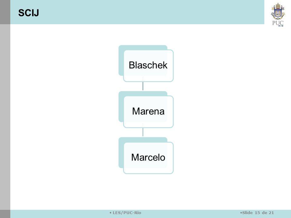 Slide 15 de 21 LES/PUC-Rio BlaschekMarenaMarcelo SCIJ