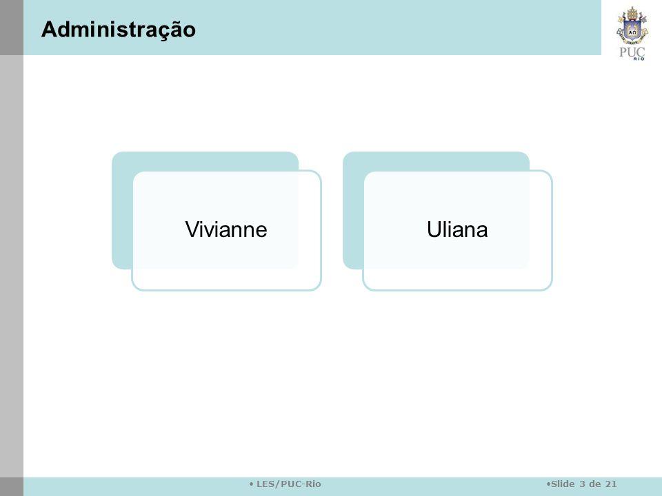 Slide 3 de 21 LES/PUC-Rio VivianneUliana Administração