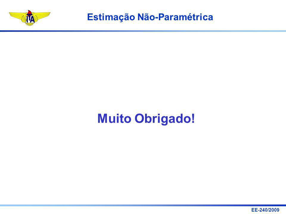 EE-240/2009 Estimação Não-Paramétrica Muito Obrigado!
