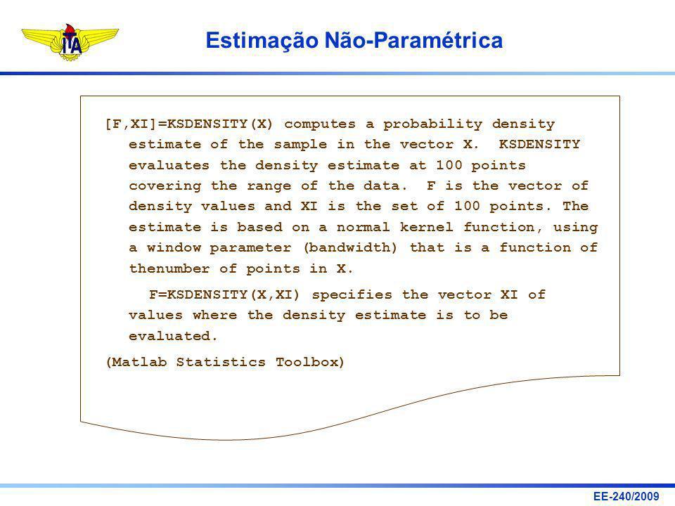 EE-240/2009 Estimação Não-Paramétrica [F,XI]=KSDENSITY(X) computes a probability density estimate of the sample in the vector X. KSDENSITY evaluates t