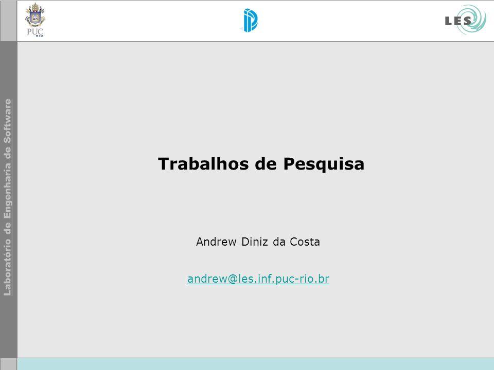 Trabalhos de Pesquisa Andrew Diniz da Costa andrew@les.inf.puc-rio.br