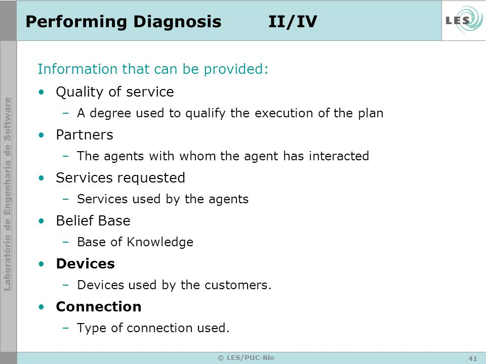 41 © LES/PUC-Rio Performing DiagnosisII/IV Information that can be provided: Quality of service –A degree used to qualify the execution of the plan Pa