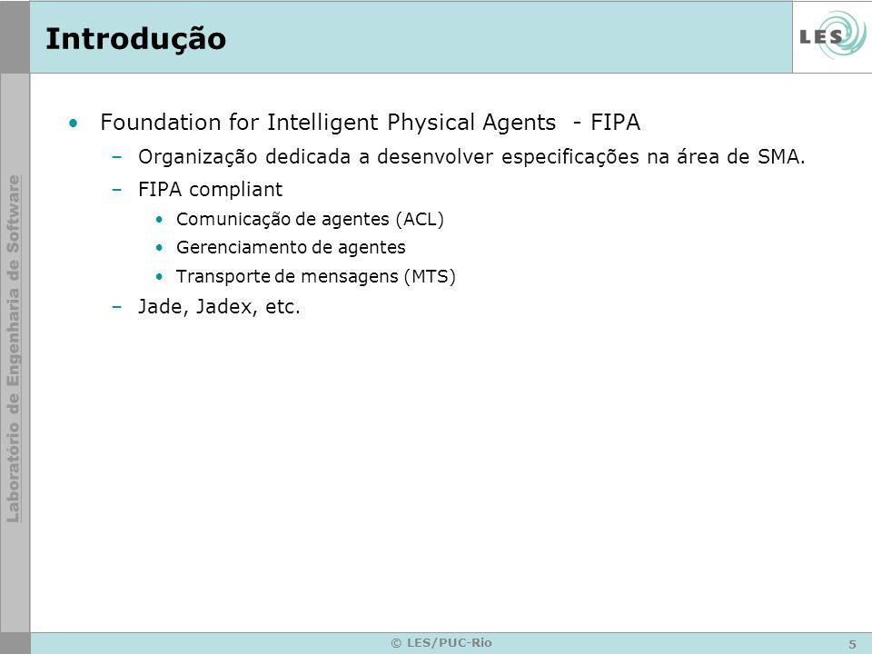 5 © LES/PUC-Rio Introdução Foundation for Intelligent Physical Agents - FIPA –Organização dedicada a desenvolver especificações na área de SMA.