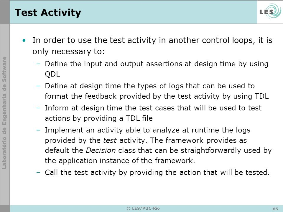 65 © LES/PUC-Rio Test Activity In order to use the test activity in another control loops, it is only necessary to: –Define the input and output asser