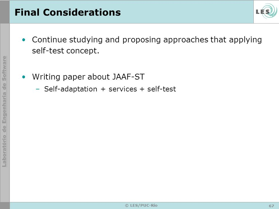 67 © LES/PUC-Rio Final Considerations Continue studying and proposing approaches that applying self-test concept. Writing paper about JAAF-ST –Self-ad