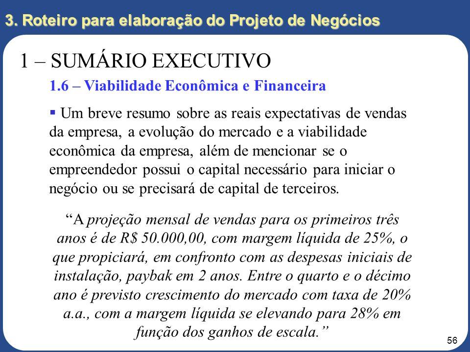 55 3. Roteiro para elaboração do Projeto de Negócios 1 – SUMÁRIO EXECUTIVO 1.5 – Vantagens Competitivas A vantagem competitiva da empresa Segurança Lt