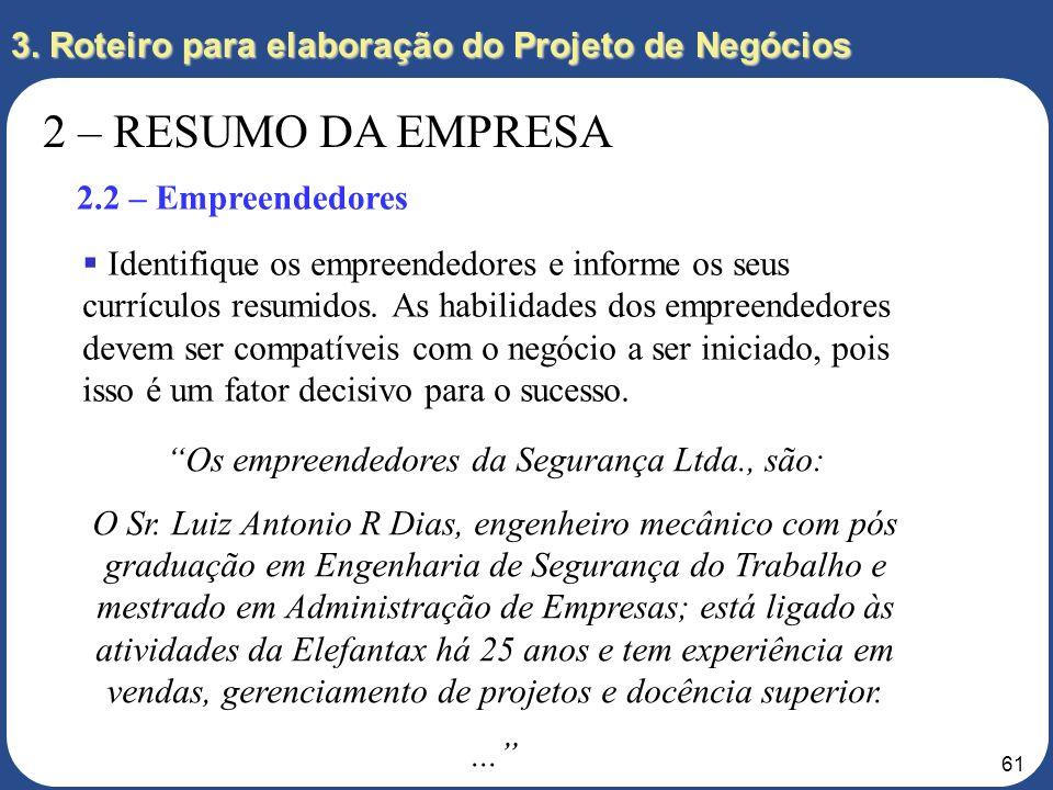 60 3. Roteiro para elaboração do Projeto de Negócios 2 – RESUMO DA EMPRESA 2.1 – Apresentação da Empresa A Segurança Ltda. nasce a partir da Elefantax