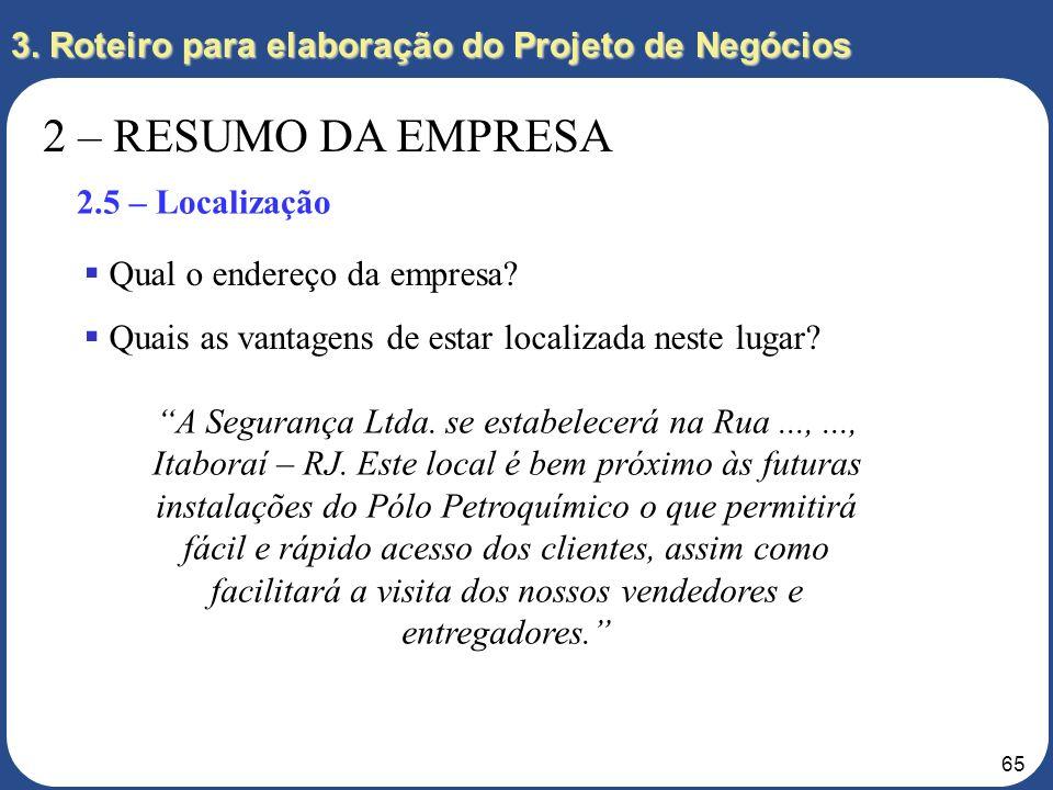 64 3. Roteiro para elaboração do Projeto de Negócios 2 – RESUMO DA EMPRESA 2.4 – Forma Jurídica Qual é a forma jurídica adotada pela empresa: individu