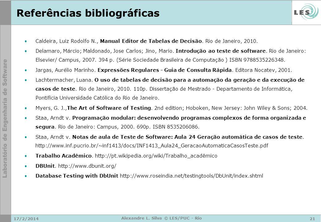 17/2/201421 Alexandre L. Silva © LES/PUC - Rio Referências bibliográficas Caldeira, Luiz Rodolfo N., Manual Editor de Tabelas de Decisão. Rio de Janei