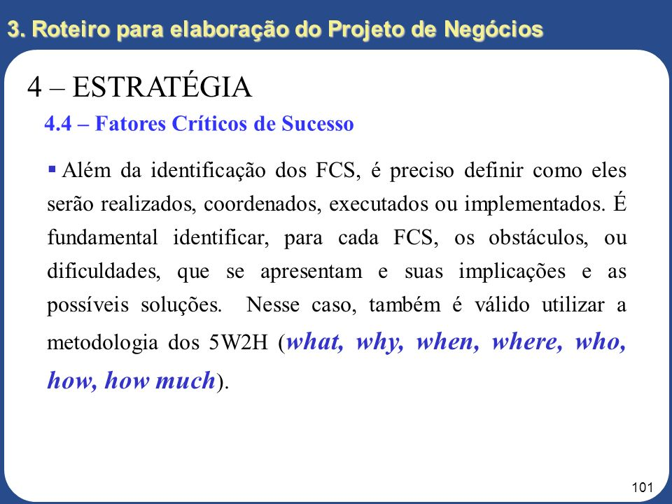 100 Apesar da existência de FCS, não significa que outros fatores não sejam importantes. Na verdade, todos devem ser considerados, mas, também, hierar