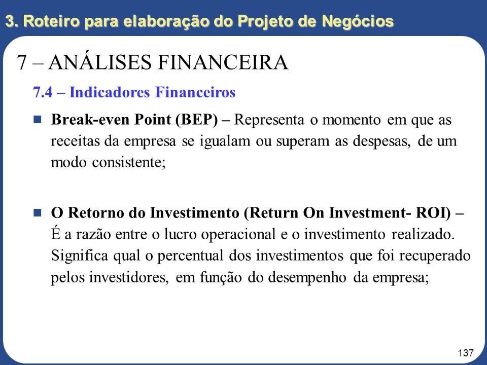 136 7 – ANÁLISES FINANCEIRA 7.4 – Indicadores Financeiros 3. Roteiro para elaboração do Projeto de Negócios Valor Presente Líquido (VPL) Representa o