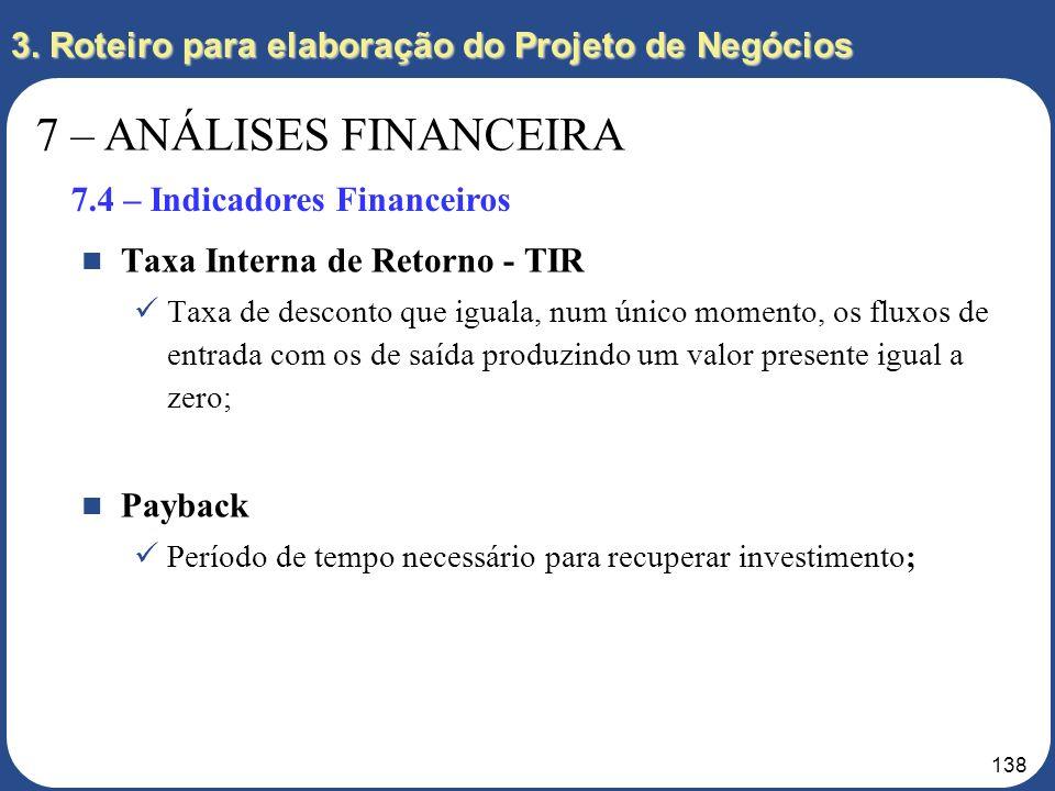 137 7 – ANÁLISES FINANCEIRA 7.4 – Indicadores Financeiros 3. Roteiro para elaboração do Projeto de Negócios Break-even Point (BEP) – Representa o mome
