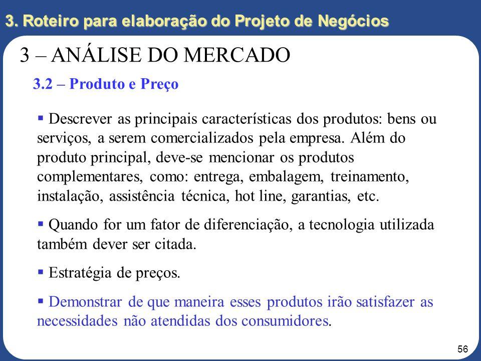 55 3. Roteiro para elaboração do Projeto de Negócios 3 – ANÁLISE DO MERCADO 3.1 – Consumidores Quem são os principais consumidores e por que? Existe a