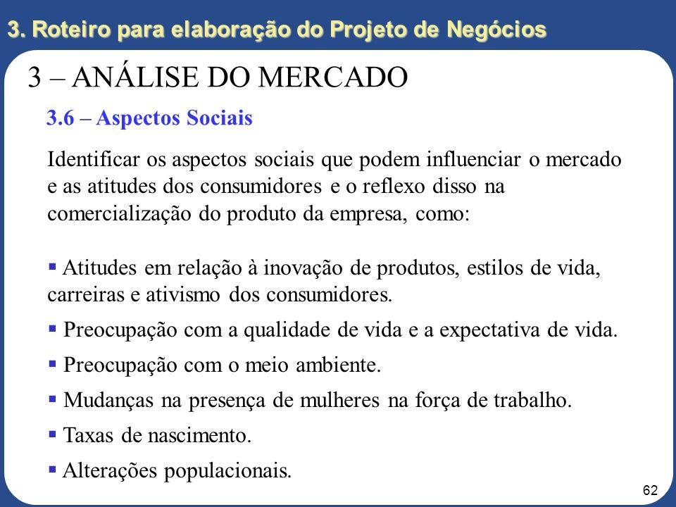 61 3. Roteiro para elaboração do Projeto de Negócios 3 – ANÁLISE DO MERCADO 3.5 – Vendas e Distribuição Quais as estimativas de vendas? Como a empresa