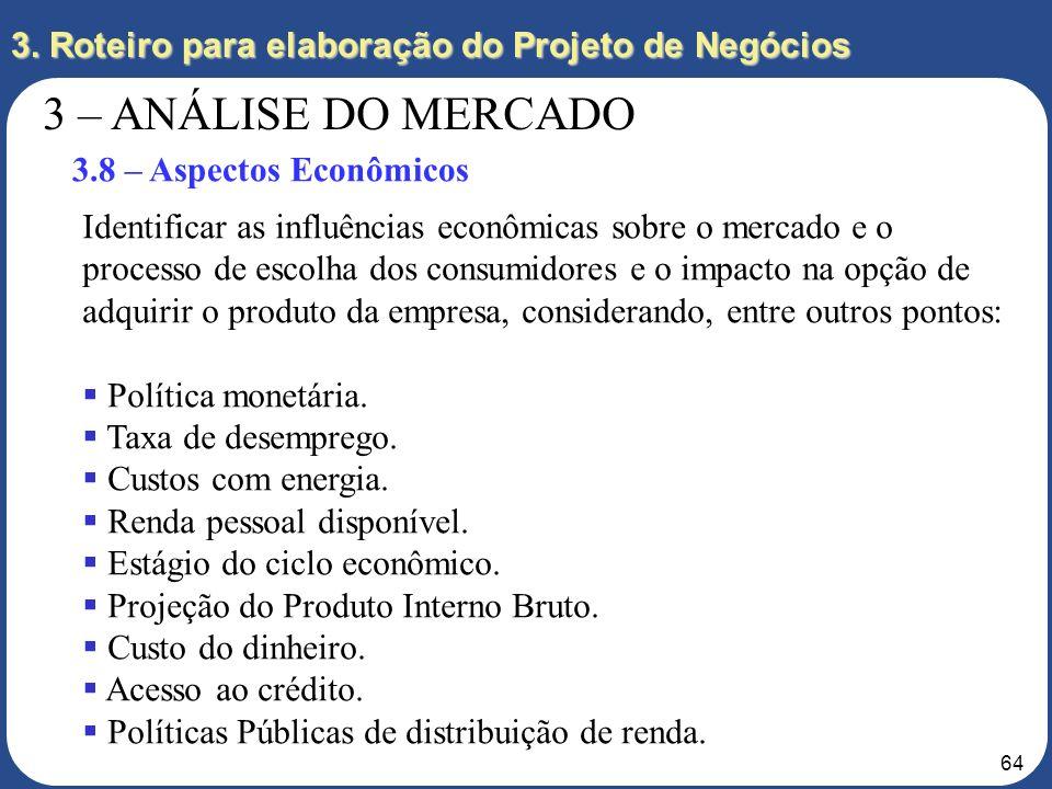 63 3. Roteiro para elaboração do Projeto de Negócios 3 – ANÁLISE DO MERCADO 3.7 – Aspectos Tecnológicos Identificar influências tecnológicas no mercad
