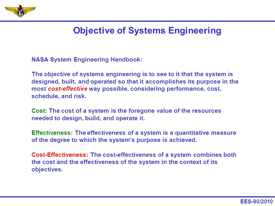 EES-90/2010 NASA System Engineering Handbook: The objective of systems engineering is to see to it that the system is designed, built, and operated so
