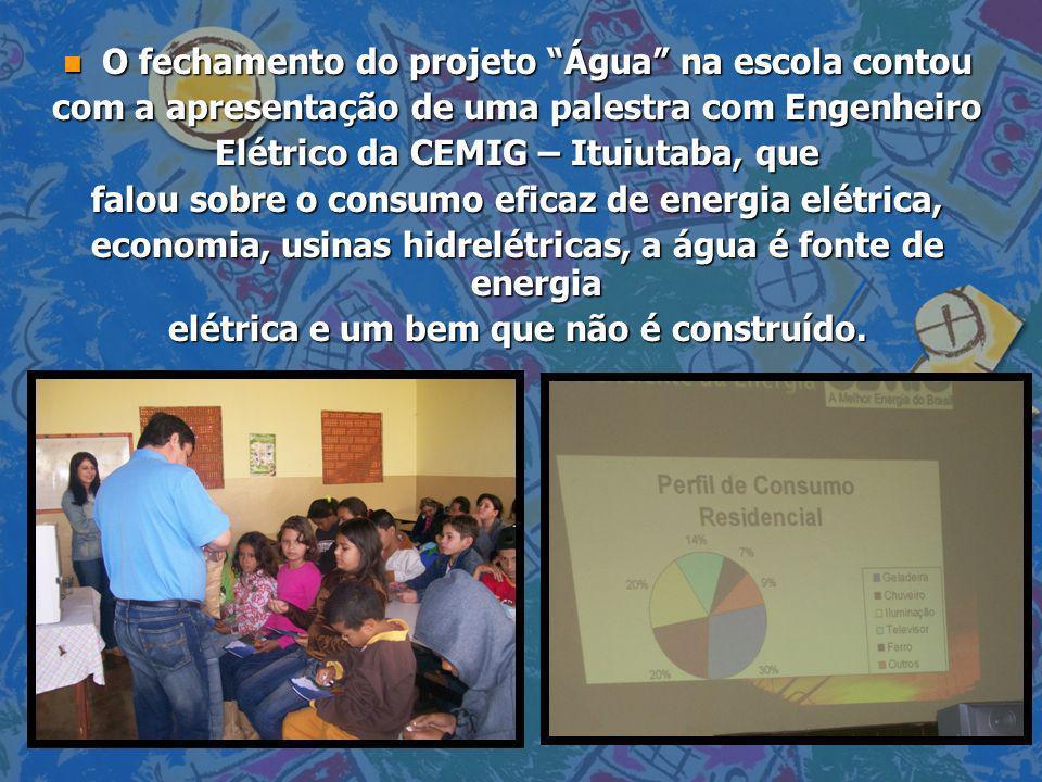n O fechamento do projeto Água na escola contou com a apresentação de uma palestra com Engenheiro Elétrico da CEMIG – Ituiutaba, que falou sobre o con