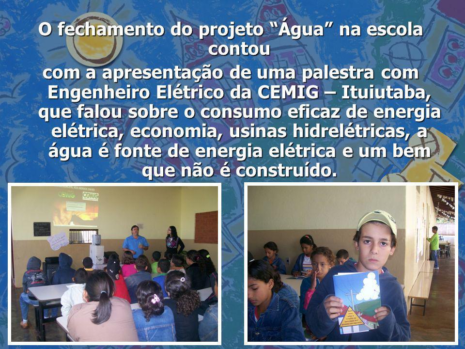 O fechamento do projeto Água na escola contou com a apresentação de uma palestra com Engenheiro Elétrico da CEMIG – Ituiutaba, que falou sobre o consu