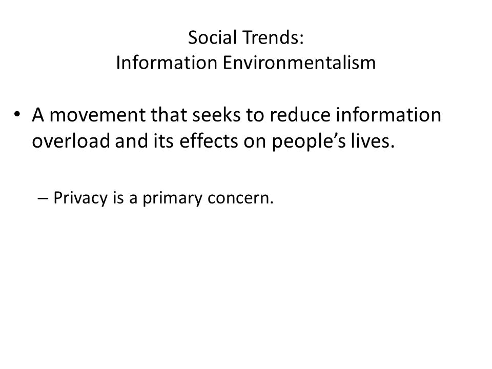 Social Trends: Information Environmentalism A movement that seeks to reduce information overload and its effects on peoples lives.