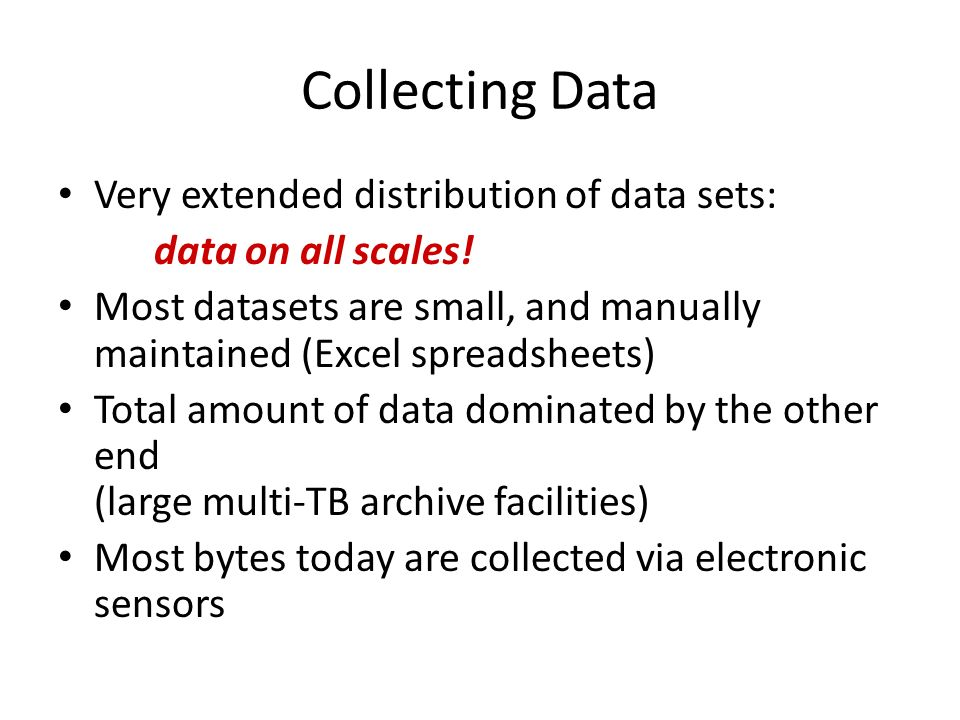 Collecting Data Very extended distribution of data sets: data on all scales.