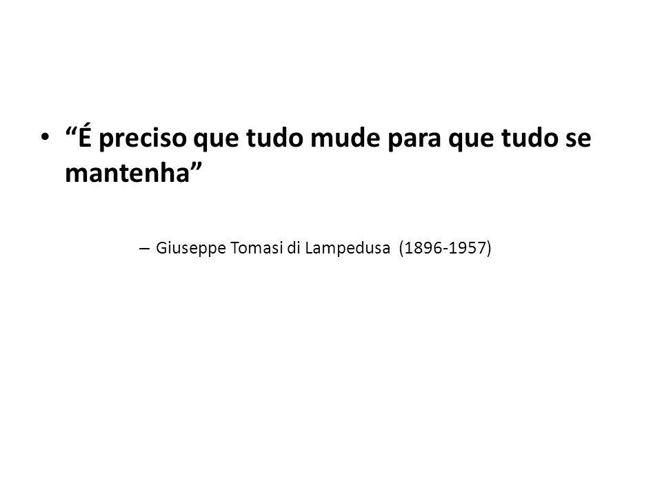 É preciso que tudo mude para que tudo se mantenha – Giuseppe Tomasi di Lampedusa (1896-1957)
