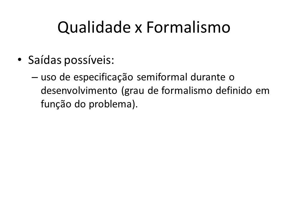 Qualidade x Formalismo Saídas possíveis: – uso de especificação semiformal durante o desenvolvimento (grau de formalismo definido em função do problema).