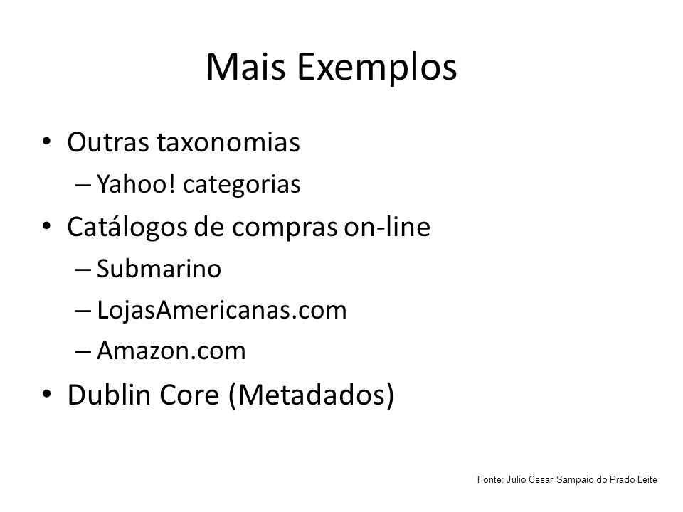 Mais Exemplos Outras taxonomias – Yahoo! categorias Catálogos de compras on-line – Submarino – LojasAmericanas.com – Amazon.com Dublin Core (Metadados