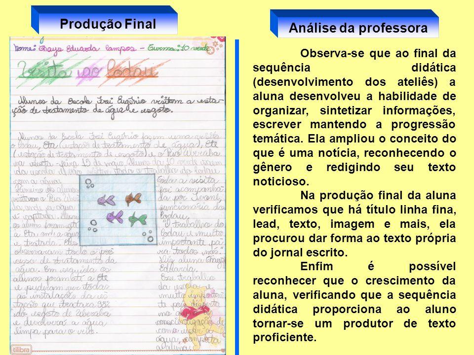 Produção Final Observa-se que ao final da sequência didática (desenvolvimento dos ateliês) a aluna desenvolveu a habilidade de organizar, sintetizar i