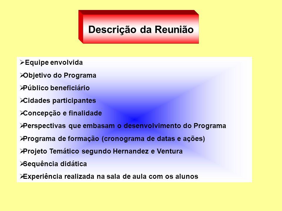 Descrição da Reunião Equipe envolvida Objetivo do Programa Público beneficiário Cidades participantes Concepção e finalidade Perspectivas que embasam
